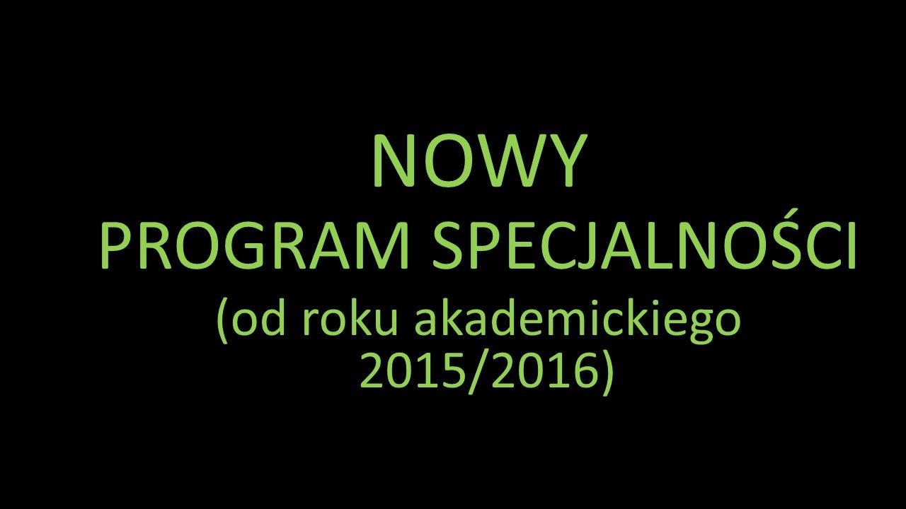 NOWY PROGRAM SPECJALNOŚCI (od roku akademickiego 2015/2016)