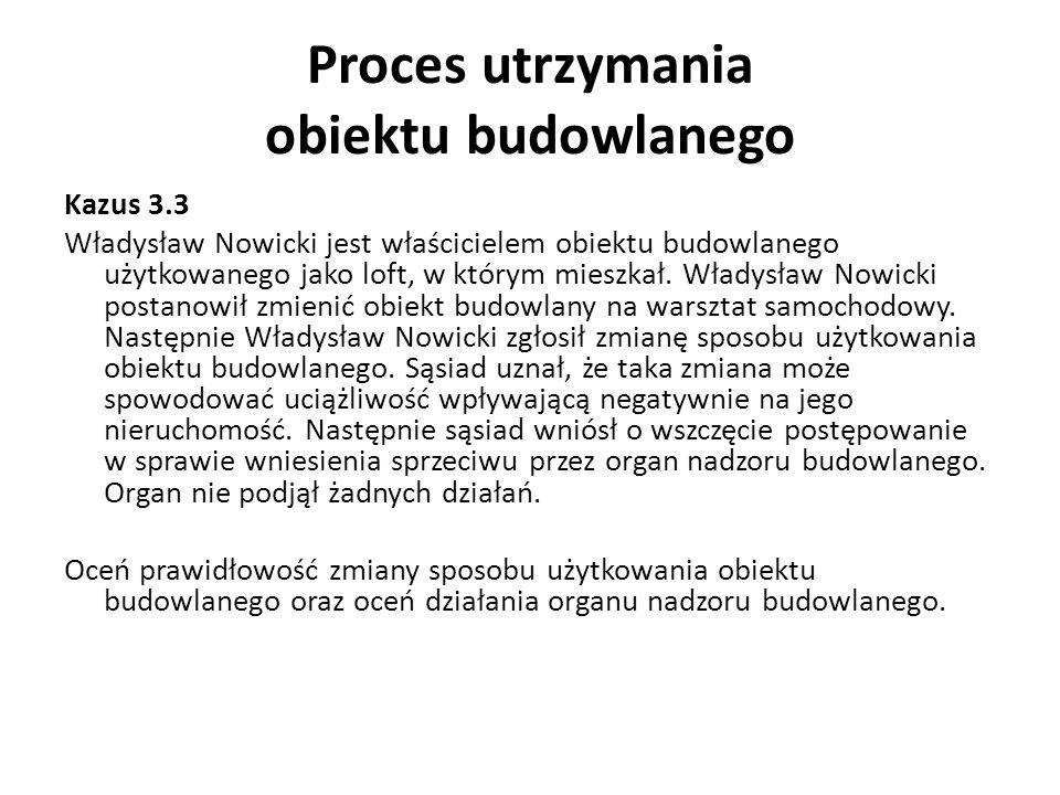 Proces utrzymania obiektu budowlanego Kazus 3.3 Władysław Nowicki jest właścicielem obiektu budowlanego użytkowanego jako loft, w którym mieszkał.