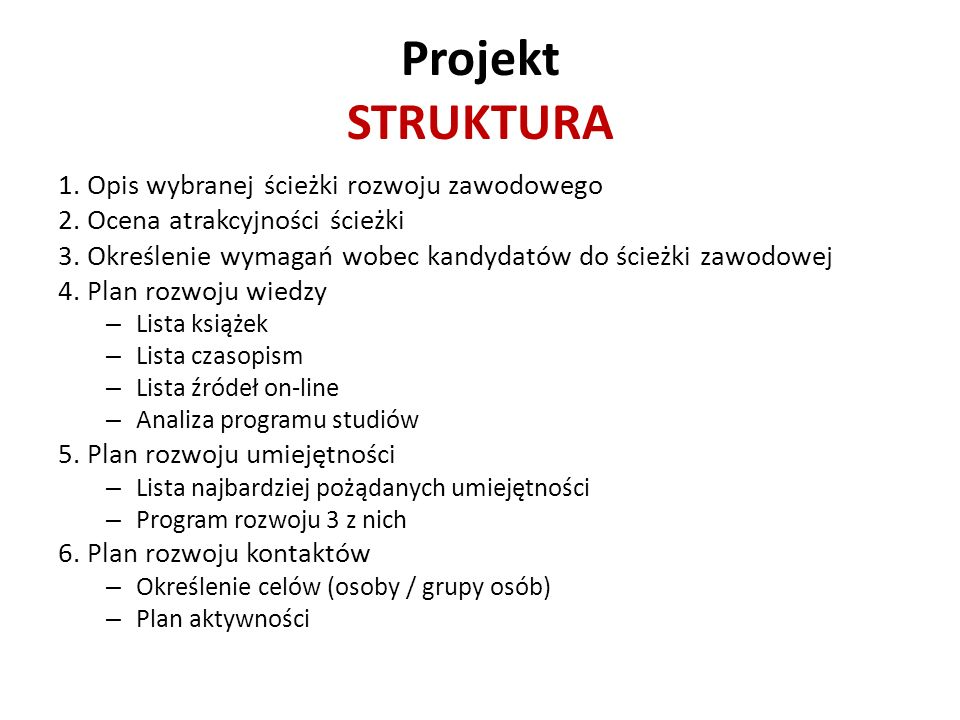 Projekt STRUKTURA 1. Opis wybranej ścieżki rozwoju zawodowego 2. Ocena atrakcyjności ścieżki 3. Określenie wymagań wobec kandydatów do ścieżki zawodow