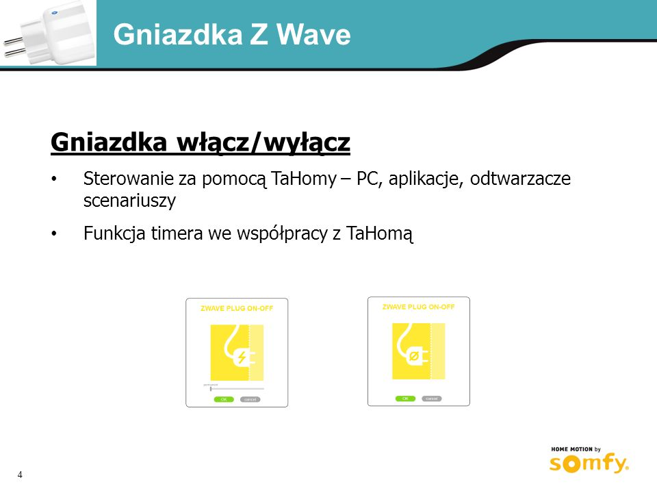 4 Gniazdka Z Wave Gniazdka włącz/wyłącz Sterowanie za pomocą TaHomy – PC, aplikacje, odtwarzacze scenariuszy Funkcja timera we współpracy z TaHomą