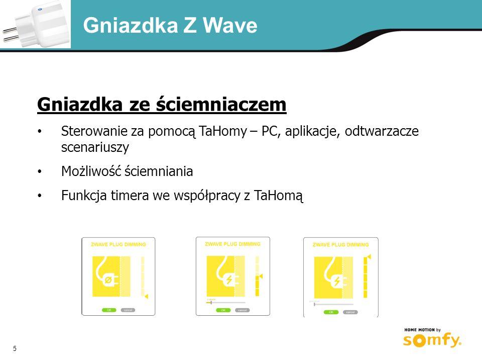 5 Gniazdka Z Wave Gniazdka ze ściemniaczem Sterowanie za pomocą TaHomy – PC, aplikacje, odtwarzacze scenariuszy Możliwość ściemniania Funkcja timera we współpracy z TaHomą