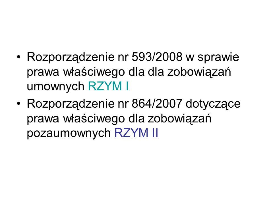 Rozporządzenie nr 593/2008 w sprawie prawa właściwego dla dla zobowiązań umownych RZYM I Rozporządzenie nr 864/2007 dotyczące prawa właściwego dla zobowiązań pozaumownych RZYM II