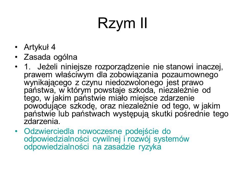Rzym II Artykuł 4 Zasada ogólna 1. Jeżeli niniejsze rozporządzenie nie stanowi inaczej, prawem właściwym dla zobowiązania pozaumownego wynikającego z