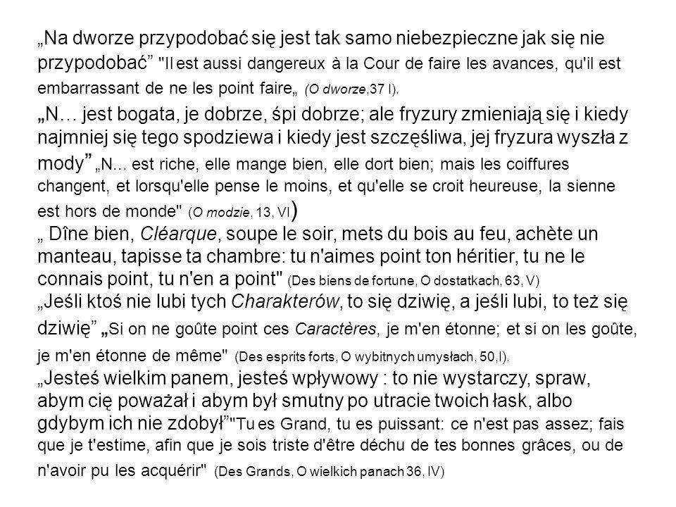 """""""Na dworze przypodobać się jest tak samo niebezpieczne jak się nie przypodobać Il est aussi dangereux à la Cour de faire les avances, qu il est embarrassant de ne les point faire"""" (O dworze,37 I)."""