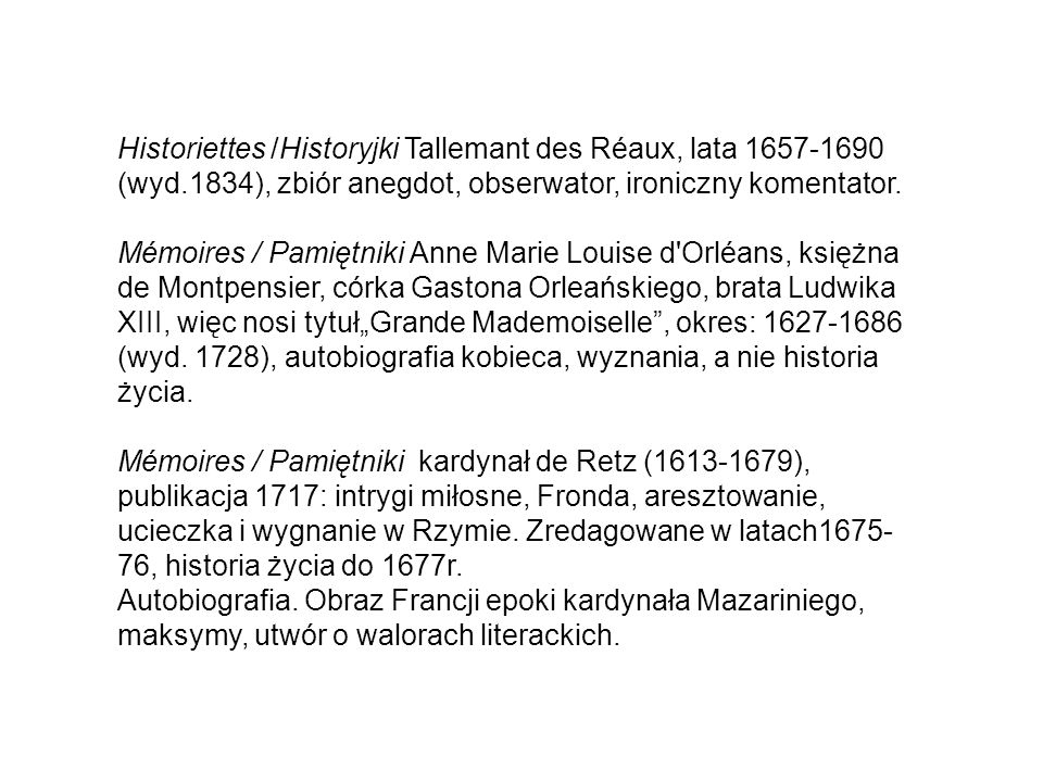Historiettes /Historyjki Tallemant des Réaux, lata 1657-1690 (wyd.1834), zbiór anegdot, obserwator, ironiczny komentator.