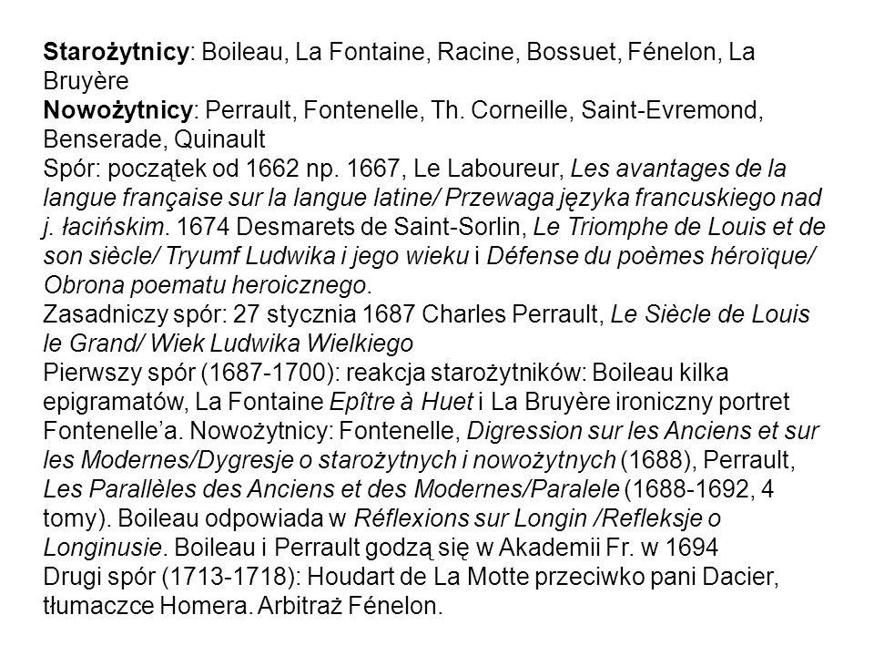 Starożytnicy: Boileau, La Fontaine, Racine, Bossuet, Fénelon, La Bruyère Nowożytnicy: Perrault, Fontenelle, Th.