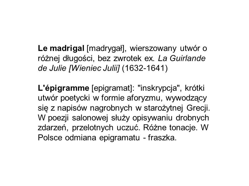 Le madrigal [madrygał], wierszowany utwór o różnej długości, bez zwrotek ex.
