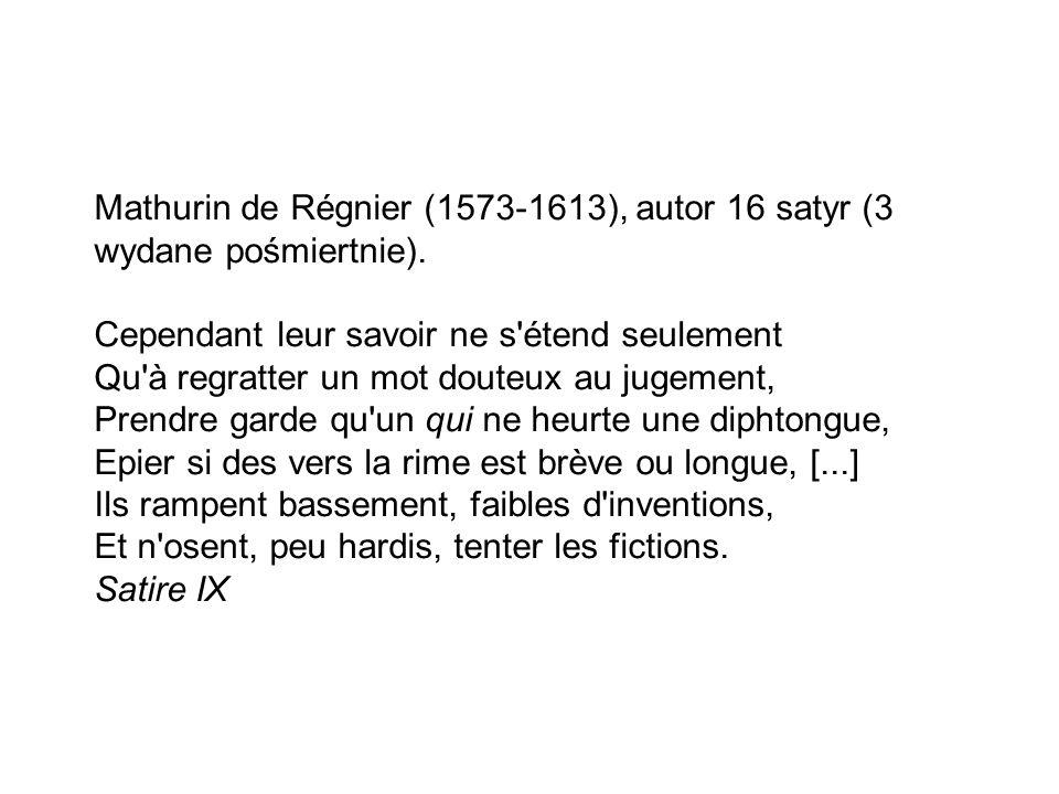 Mathurin de Régnier (1573-1613), autor 16 satyr (3 wydane pośmiertnie).