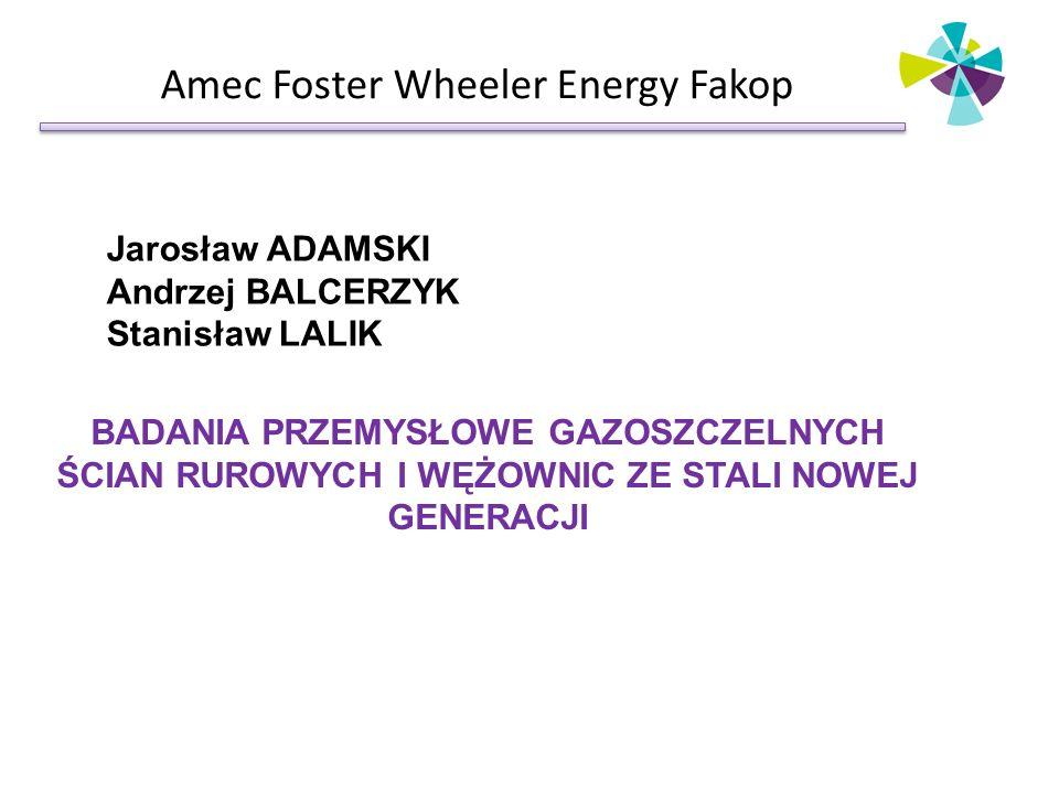 Amec Foster Wheeler Energy Fakop Jarosław ADAMSKI Andrzej BALCERZYK Stanisław LALIK BADANIA PRZEMYSŁOWE GAZOSZCZELNYCH ŚCIAN RUROWYCH I WĘŻOWNIC ZE ST
