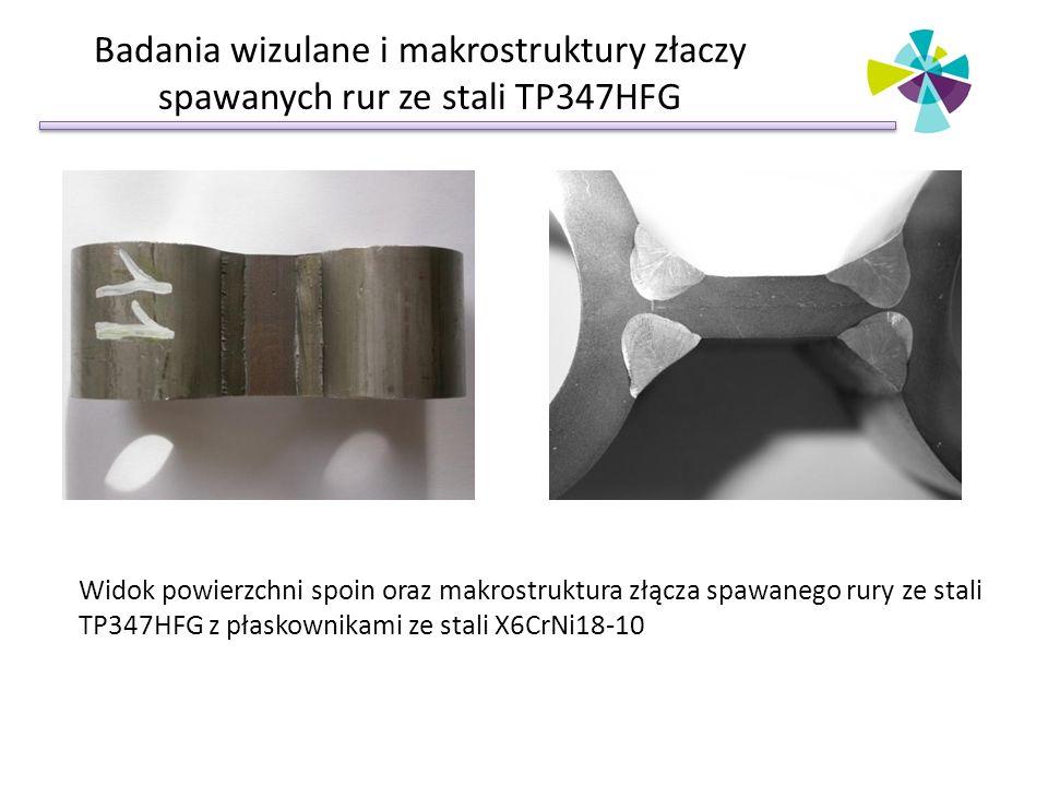 Badania wizulane i makrostruktury złaczy spawanych rur ze stali TP347HFG Widok powierzchni spoin oraz makrostruktura złącza spawanego rury ze stali TP347HFG z płaskownikami ze stali X6CrNi18-10