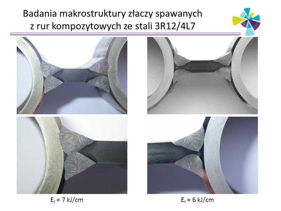 Badania makrostruktury złaczy spawanych z rur kompozytowych ze stali 3R12/4L7 E ł = 6 kJ/cmE ł = 7 kJ/cm