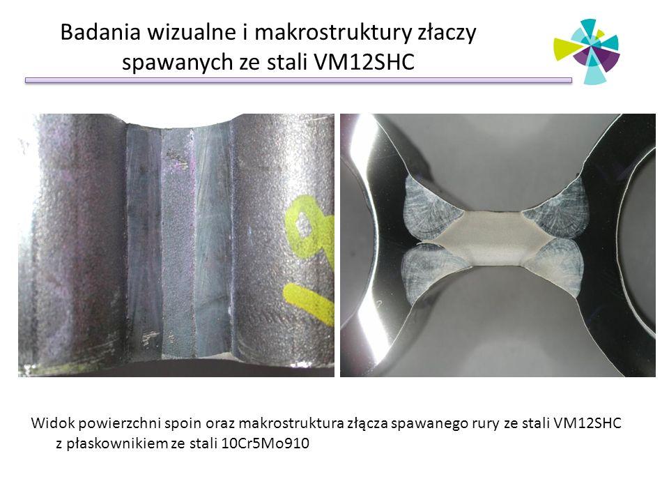 Badania wizualne i makrostruktury złaczy spawanych ze stali VM12SHC Widok powierzchni spoin oraz makrostruktura złącza spawanego rury ze stali VM12SHC z płaskownikiem ze stali 10Cr5Mo910