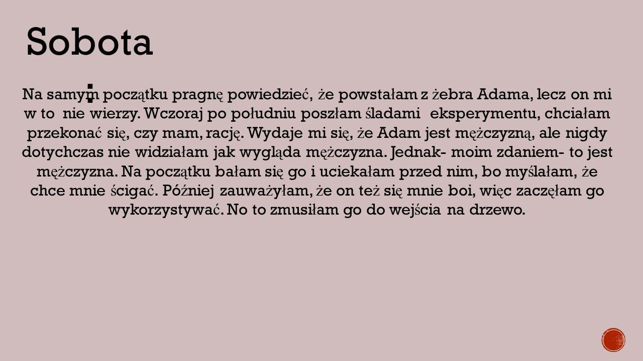 Sobota : Na samym pocz ą tku pragn ę powiedzie ć, ż e powsta ł am z ż ebra Adama, lecz on mi w to nie wierzy.