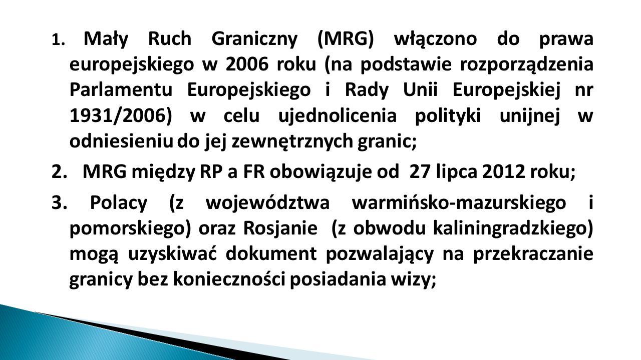 1. Mały Ruch Graniczny (MRG) włączono do prawa europejskiego w 2006 roku (na podstawie rozporządzenia Parlamentu Europejskiego i Rady Unii Europejskie