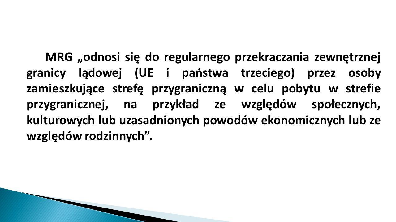 """MRG """"odnosi się do regularnego przekraczania zewnętrznej granicy lądowej (UE i państwa trzeciego) przez osoby zamieszkujące strefę przygraniczną w cel"""