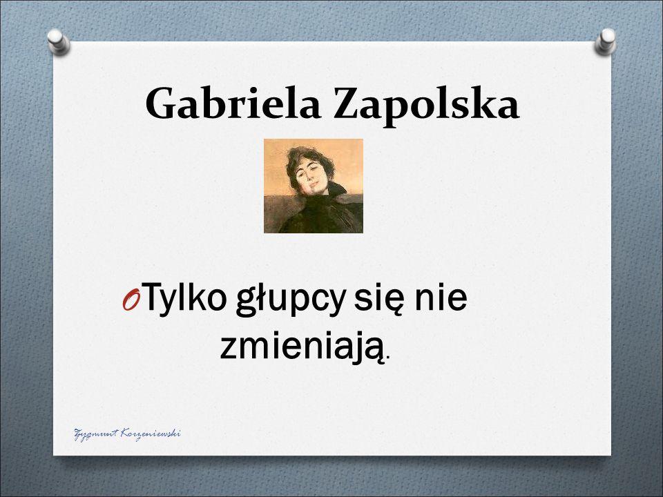 Gabriela Zapolska O Tylko głupcy się nie zmieniają. Zygmunt Korzeniewski