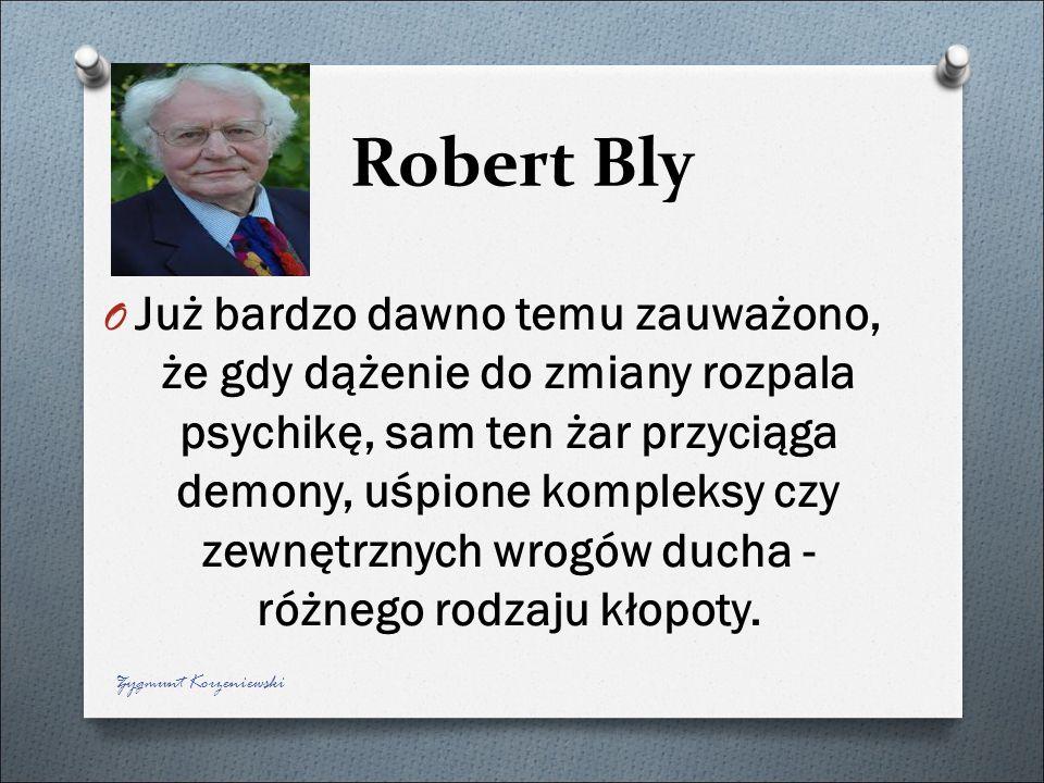 Robert Bly O Już bardzo dawno temu zauważono, że gdy dążenie do zmiany rozpala psychikę, sam ten żar przyciąga demony, uśpione kompleksy czy zewnętrzn
