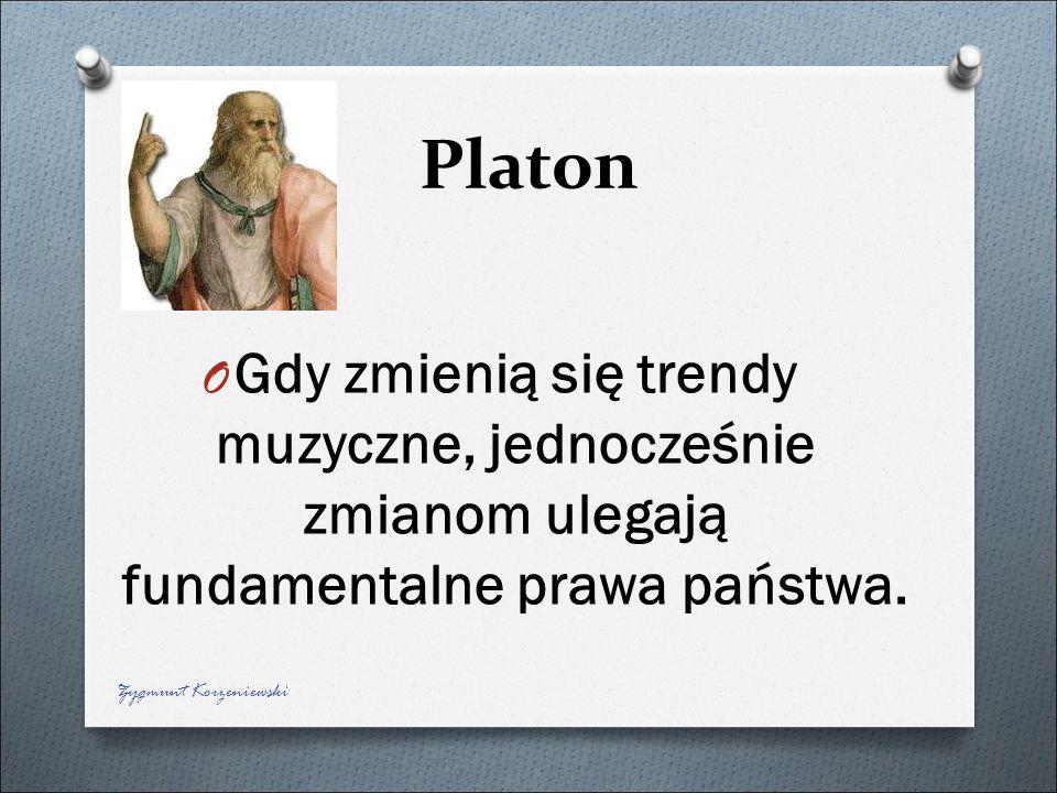 Platon O Gdy zmienią się trendy muzyczne, jednocześnie zmianom ulegają fundamentalne prawa państwa. Zygmunt Korzeniewski