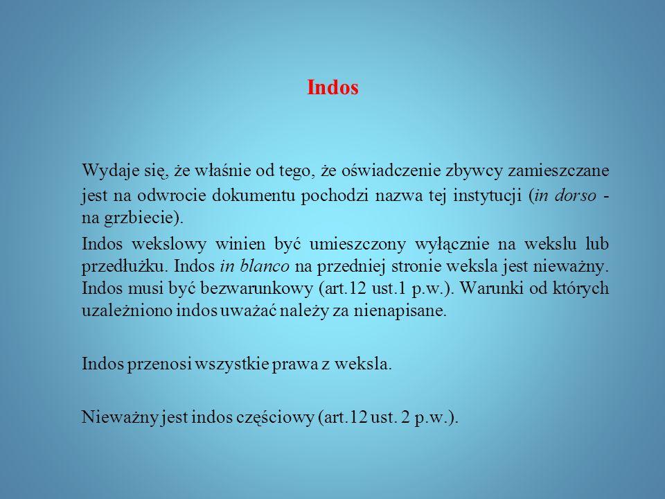 Indos Indos wekslowy jest pisemnym oświadczeniem na odwrotnej stronie weksla, podpisanym przez zbywającego prawa z weksla.