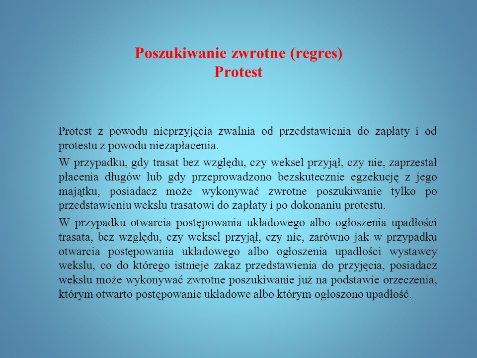 Poszukiwanie zwrotne (regres) Protest Odmowa przyjęcia lub zapłaty powinna być stwierdzona aktem publicznym (protest z powodu nieprzyjęcia lub niezapłacenia art.