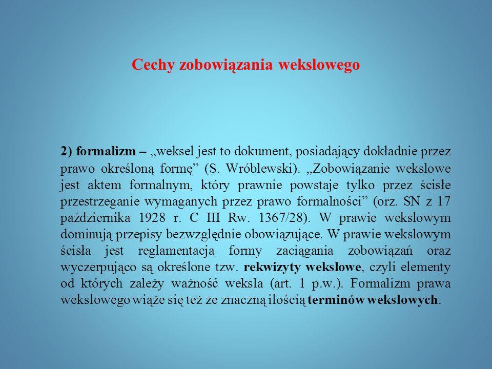 """Cechy zobowiązania wekslowego 1) pisemność (skrypturalność) – """"Zobowiązanie wekslowe jest zobowiązaniem wybitnie pisemnym, bez pisma nie ma weklsa (orz."""