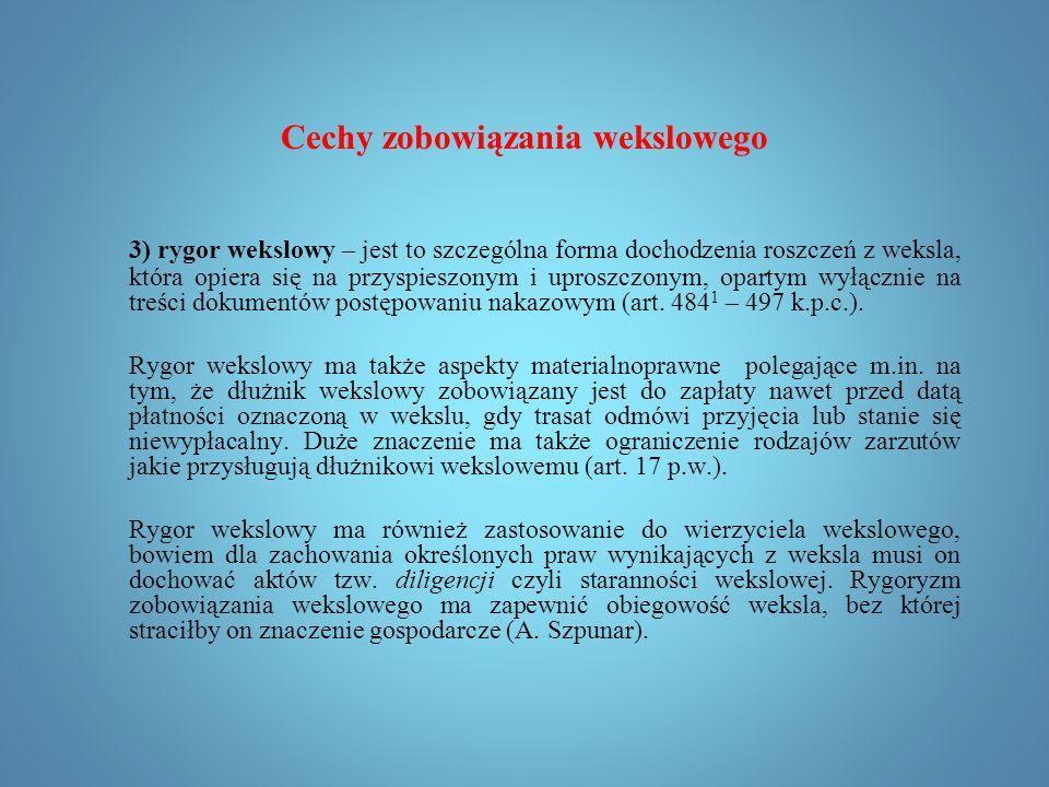 """Cechy zobowiązania wekslowego 2) formalizm – """"weksel jest to dokument, posiadający dokładnie przez prawo określoną formę (S."""