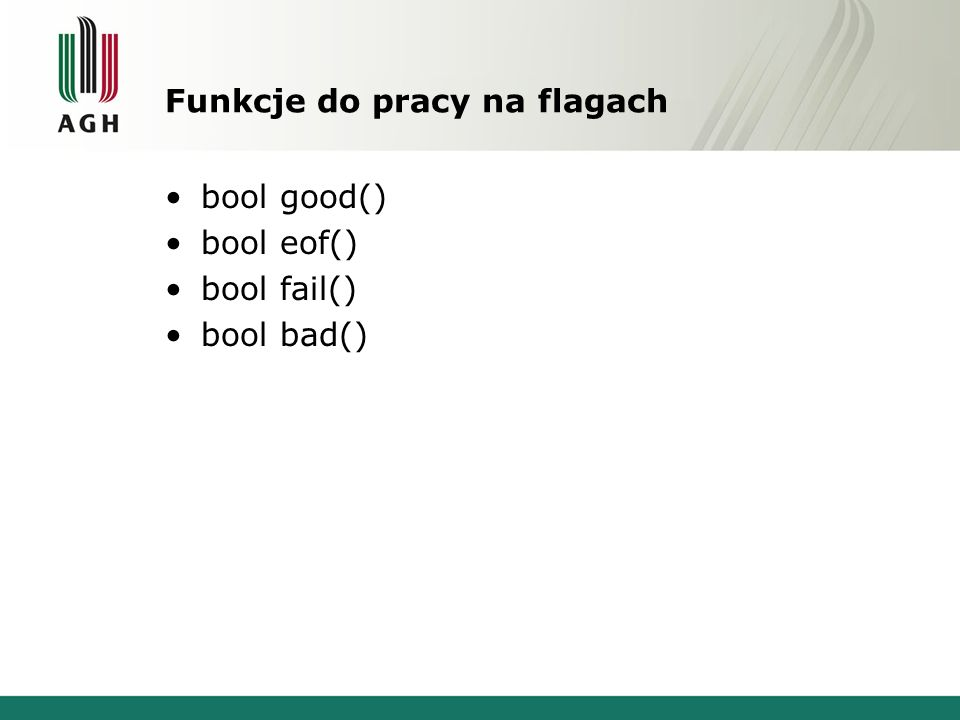 Funkcje do pracy na flagach bool good() bool eof() bool fail() bool bad()