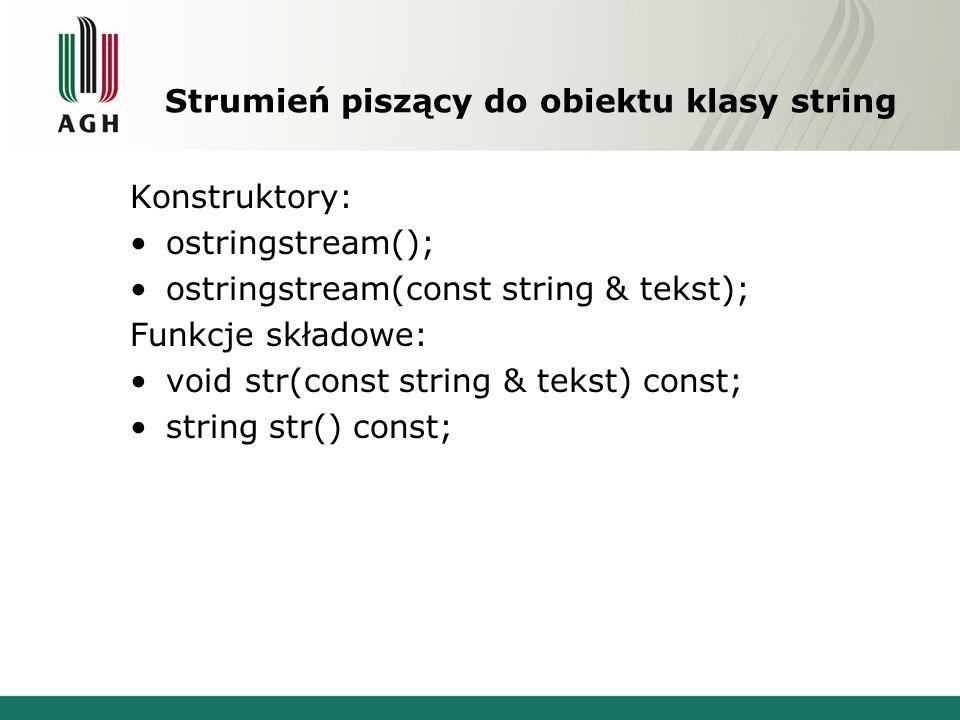Strumień piszący do obiektu klasy string Konstruktory: ostringstream(); ostringstream(const string & tekst); Funkcje składowe: void str(const string & tekst) const; string str() const;