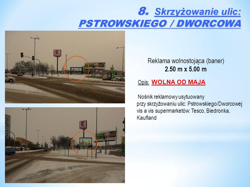 Reklama wolnostojąca (baner) 2.50 m x 5.00 m Opis: WOLNA OD MAJA Nośnik reklamowy usytuowany przy skrzyżowaniu ulic: Pstrowskiego/Dworcowej vis a vis supermarketów: Tesco, Biedronka, Kaufland 8.