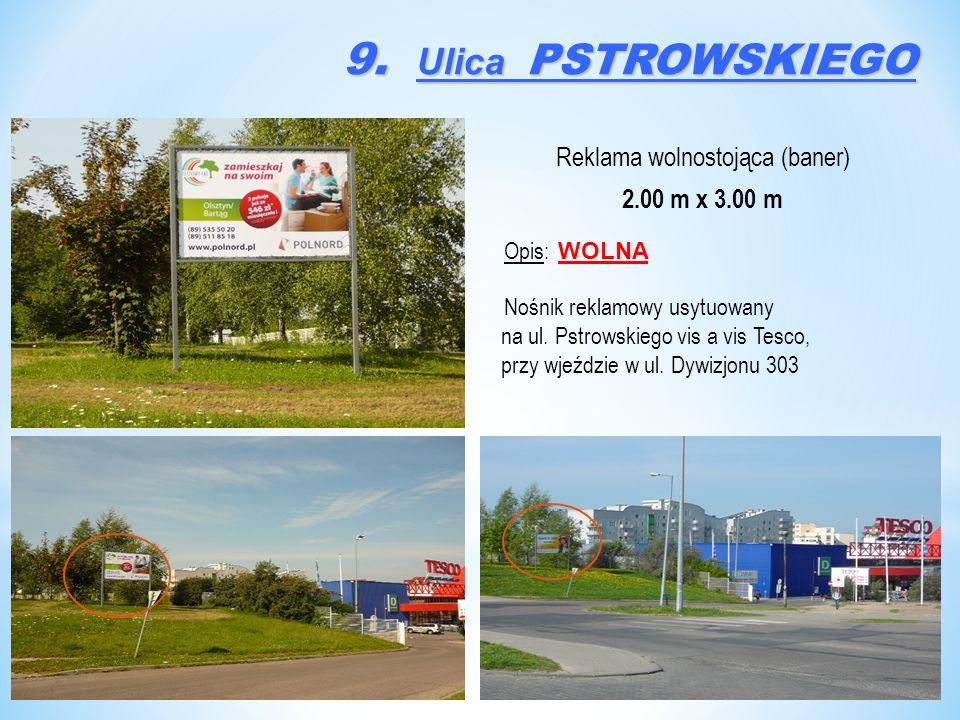 9. Ulica PSTROWSKIEGO Reklama wolnostojąca (baner) 2.00 m x 3.00 m Opis: WOLNA Nośnik reklamowy usytuowany na ul. Pstrowskiego vis a vis Tesco, przy w