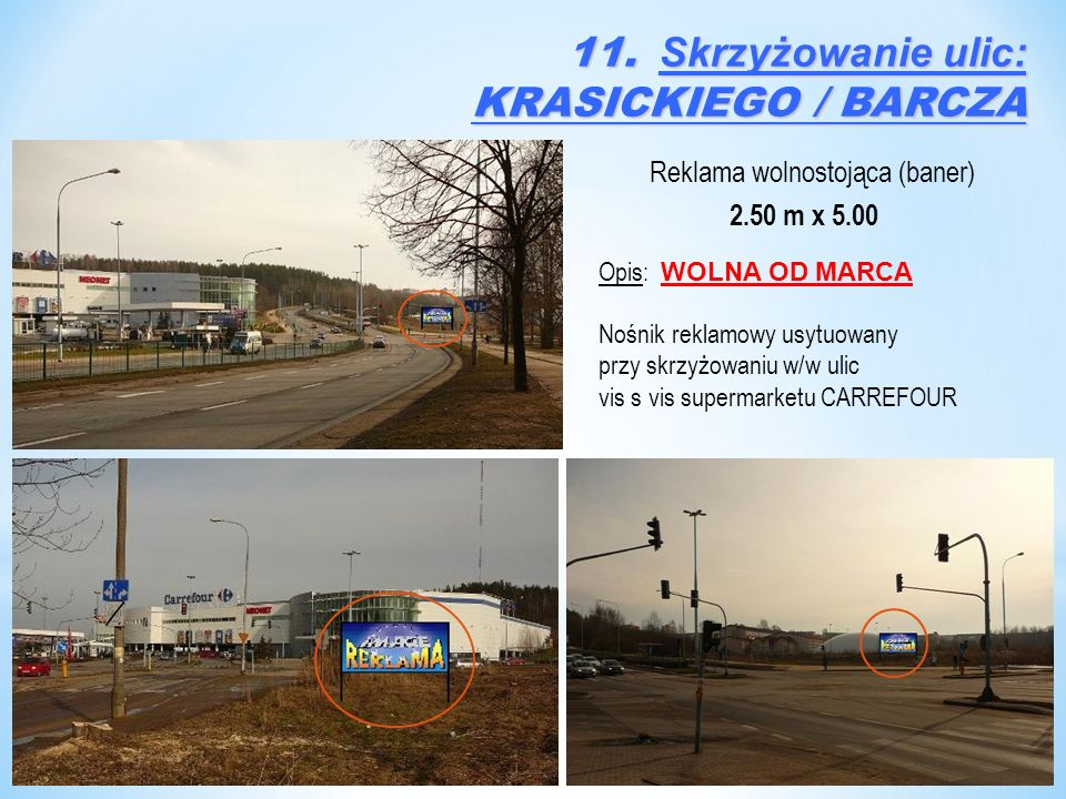 Reklama wolnostojąca (baner) 2.50 m x 5.00 Opis: WOLNA OD MARCA Nośnik reklamowy usytuowany przy skrzyżowaniu w/w ulic vis s vis supermarketu CARREFOU