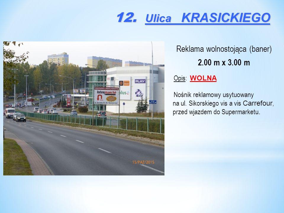 12. Ulica KRASICKIEGO Reklama wolnostojąca (baner) 2.00 m x 3.00 m Opis: WOLNA Nośnik reklamowy usytuowany na ul. Sikorskiego vis a vis Carrefour, prz