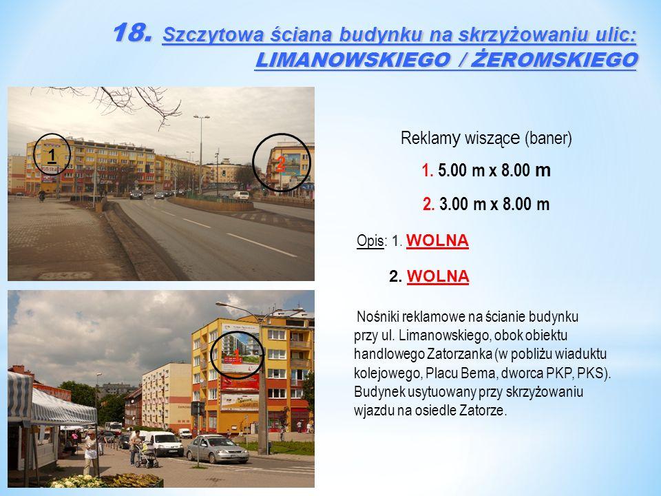 Reklam y wisząc e (baner) 1. 5.00 m x 8.00 m 2. 3.00 m x 8.00 m Opis: 1. WOLNA 2. WOLNA Nośniki reklamowe na ścianie budynku przy ul. Limanowskiego, o