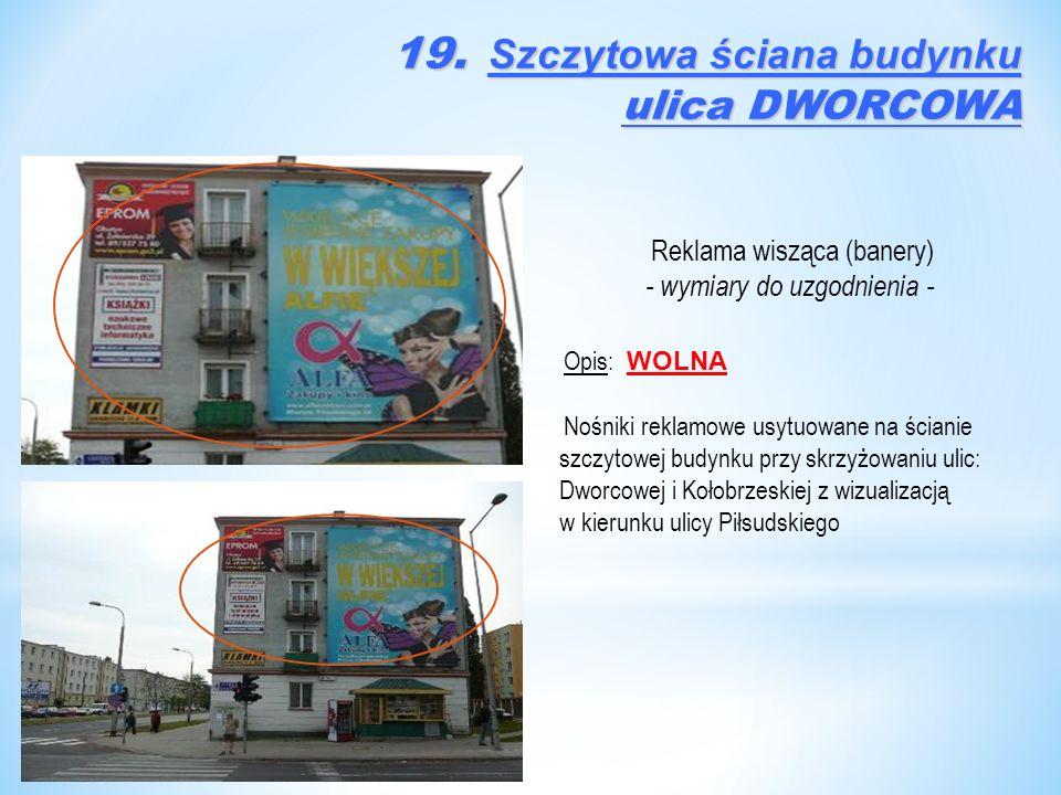 Reklama wisząca (banery) - wymiary do uzgodnienia - Opis: WOLNA Nośniki reklamowe usytuowane na ścianie szczytowej budynku przy skrzyżowaniu ulic: Dworcowej i Kołobrzeskiej z wizualizacją w kierunku ulicy Piłsudskiego 19.