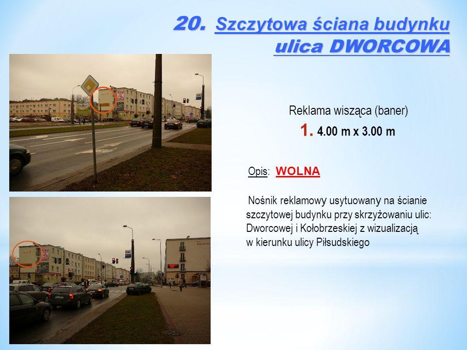 Reklama wisząca (baner) 1. 4.00 m x 3.00 m Opis: WOLNA Nośnik reklamow y usytuowan y na ścianie szczytowej budynku przy skrzyżowaniu ulic: Dworcowej i