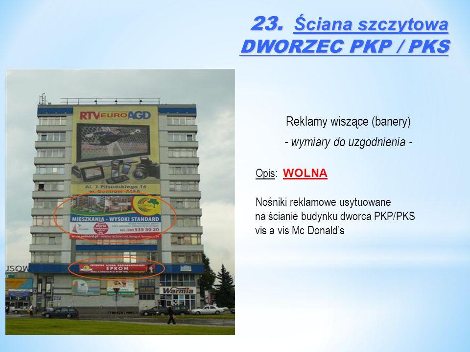 Reklamy wiszące (banery) - wymiary do uzgodnienia - Opis: WOLNA Nośniki reklamowe usytuowane na ścianie budynku dworca PKP/PKS vis a vis Mc Donald's 23.
