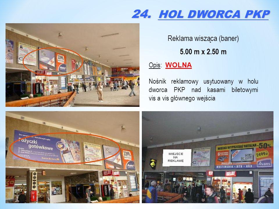 Reklama wisząca (baner) 5.00 m x 2.50 m Opis: WOLNA Nośnik reklamowy usytuowany w holu dworca PKP nad kasami biletowymi vis a vis głównego wejścia 24.