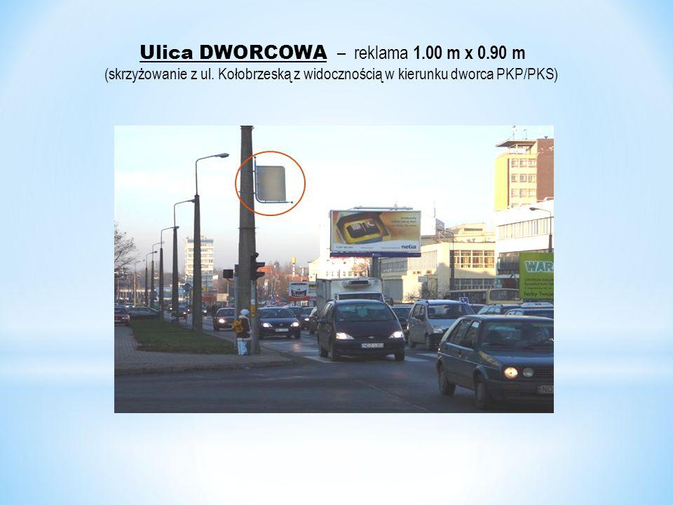 Ulica DWORCOWA – reklama 1.00 m x 0.90 m (skrzyżowanie z ul. Kołobrzeską z widocznością w kierunku dworca PKP/PKS)