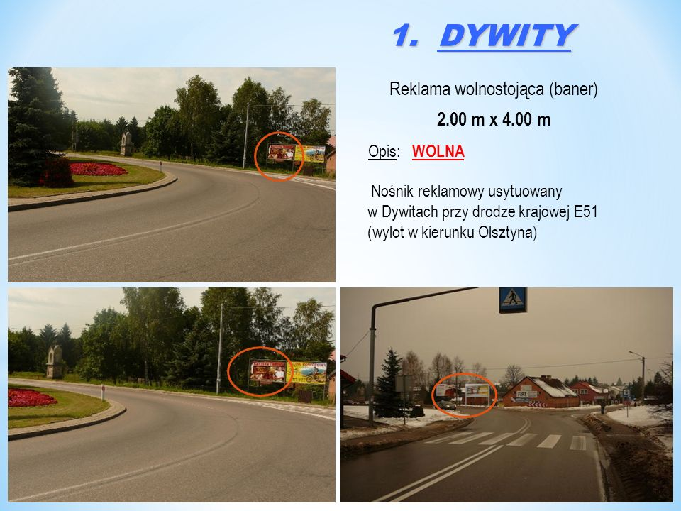 1. DYWITY Reklama wolnostojąca (baner) 2.00 m x 4.00 m Opis: WOLNA Nośnik reklamowy usytuowany w Dywitach przy drodze krajowej E51 (wylot w kierunku O