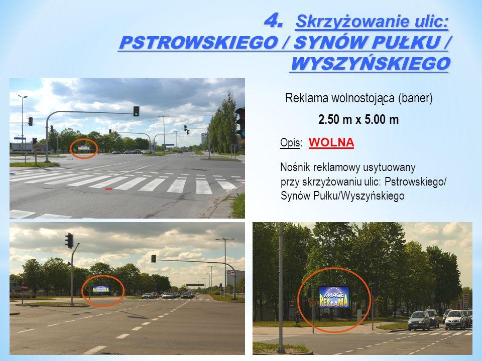 Reklama wolnostojąca (baner) 2.50 m x 5.00 m Opis: WOLNA Nośnik reklamowy usytuowany przy skrzyżowaniu ulic: Pstrowskiego/ Synów Pułku/Wyszyńskiego 4.