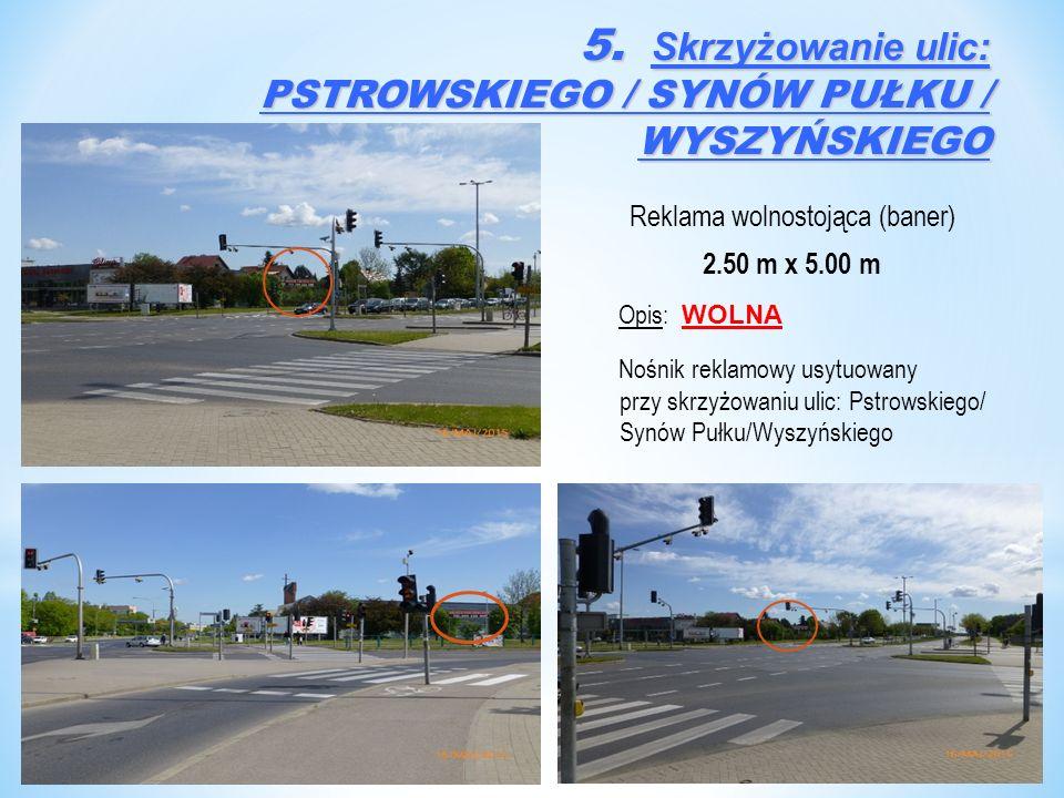 Reklama wolnostojąca (baner) 2.50 m x 5.00 m Opis: WOLNA Nośnik reklamowy usytuowany przy skrzyżowaniu ulic: Pstrowskiego/ Synów Pułku/Wyszyńskiego 5.
