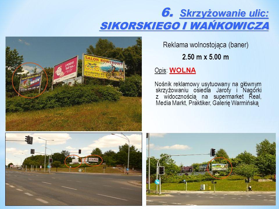 Reklama wolnostojąca (baner) 2.50 m x 5.00 m Opis: WOLNA Nośnik reklamowy usytuowany na głównym skrzyżowaniu osiedla Jaroty i Nagórki z widocznością na supermarket Real, Media Markt, Praktiker, Galerię Warmińską 6.