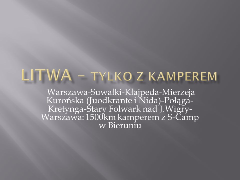 Warszawa-Suwałki-Kłajpeda-Mierzeja Kurońska (Juodkrante i Nida)-Połąga- Kretynga-Stary Folwark nad J.Wigry- Warszawa: 1500km kamperem z S-Camp w Bieruniu