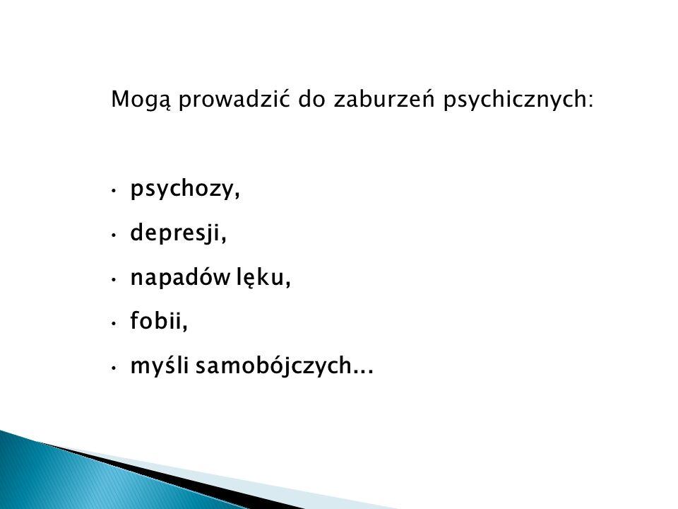 Mogą prowadzić do zaburzeń psychicznych: psychozy, depresji, napadów lęku, fobii, myśli samobójczych...
