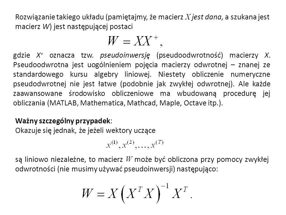 Rozwiązanie takiego układu (pamiętajmy, że macierz X jest dana, a szukana jest macierz W) jest następującej postaci gdzie X + oznacza tzw. pseudoinwer