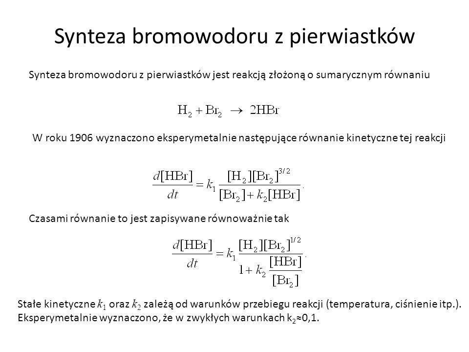 Synteza bromowodoru z pierwiastków Synteza bromowodoru z pierwiastków jest reakcją złożoną o sumarycznym równaniu W roku 1906 wyznaczono eksperymetaln