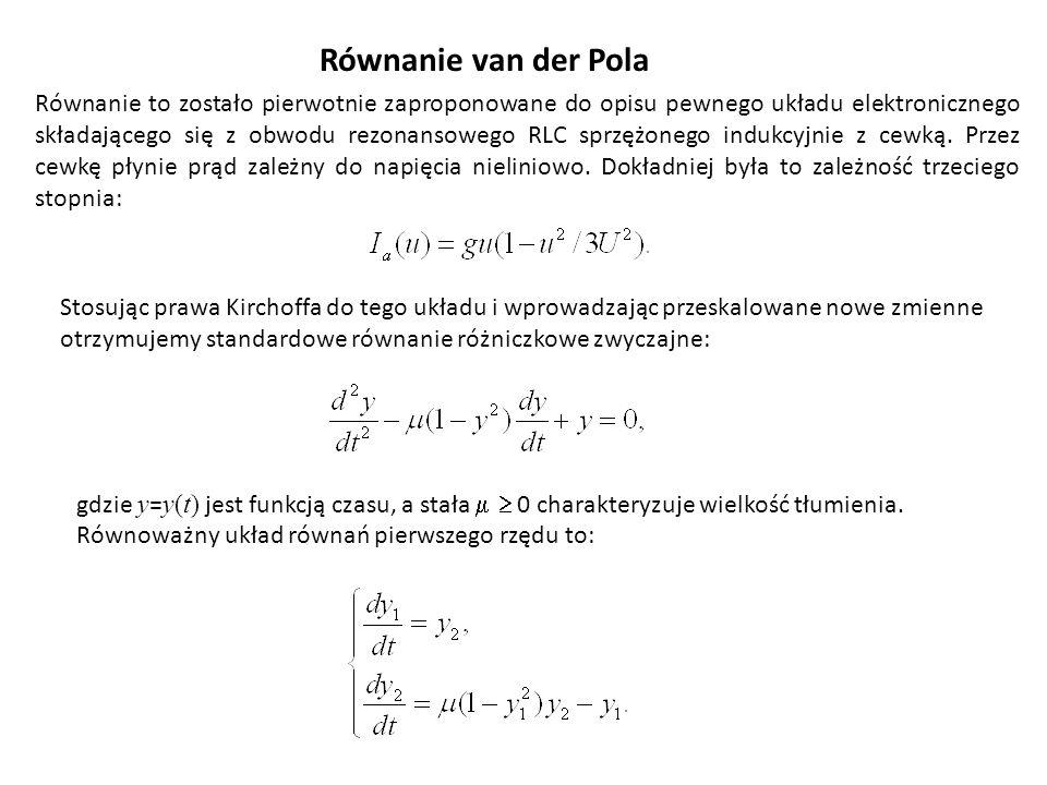 Równanie van der Pola gdzie y = y(t) jest funkcją czasu, a stała   0 charakteryzuje wielkość tłumienia. Równoważny układ równań pierwszego rzędu to: