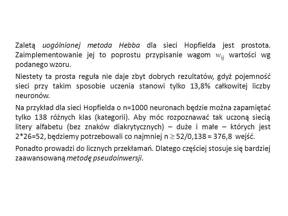 Zaletą uogólnionej metoda Hebba dla sieci Hopfielda jest prostota. Zaimplementowanie jej to poprostu przypisanie wagom w ij wartości wg podanego wzoru