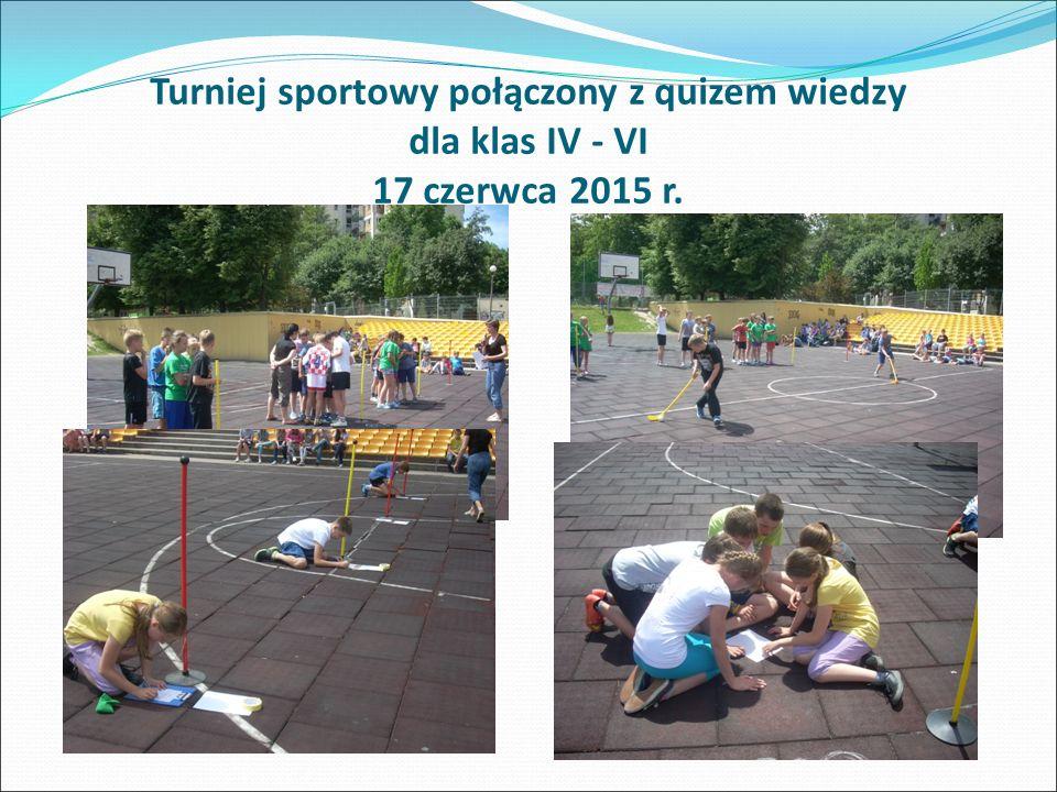 Turniej sportowy połączony z quizem wiedzy dla klas IV - VI 17 czerwca 2015 r.