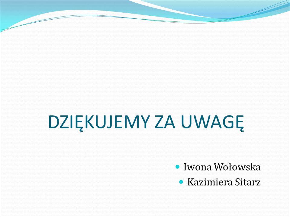 DZIĘKUJEMY ZA UWAGĘ Iwona Wołowska Kazimiera Sitarz